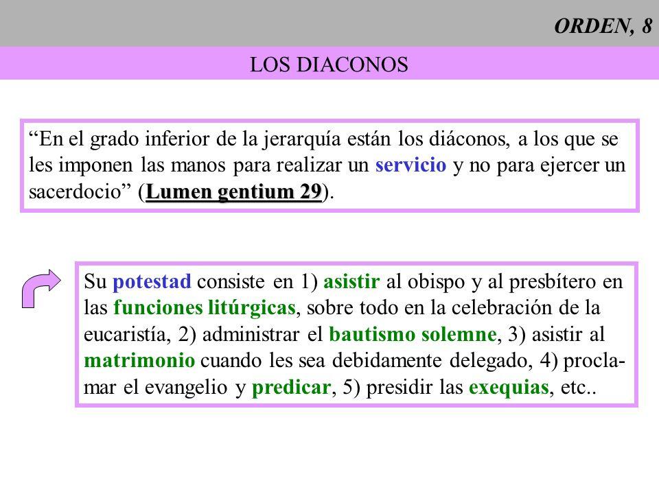 ORDEN, 8 LOS DIACONOS En el grado inferior de la jerarquía están los diáconos, a los que se les imponen las manos para realizar un servicio y no para