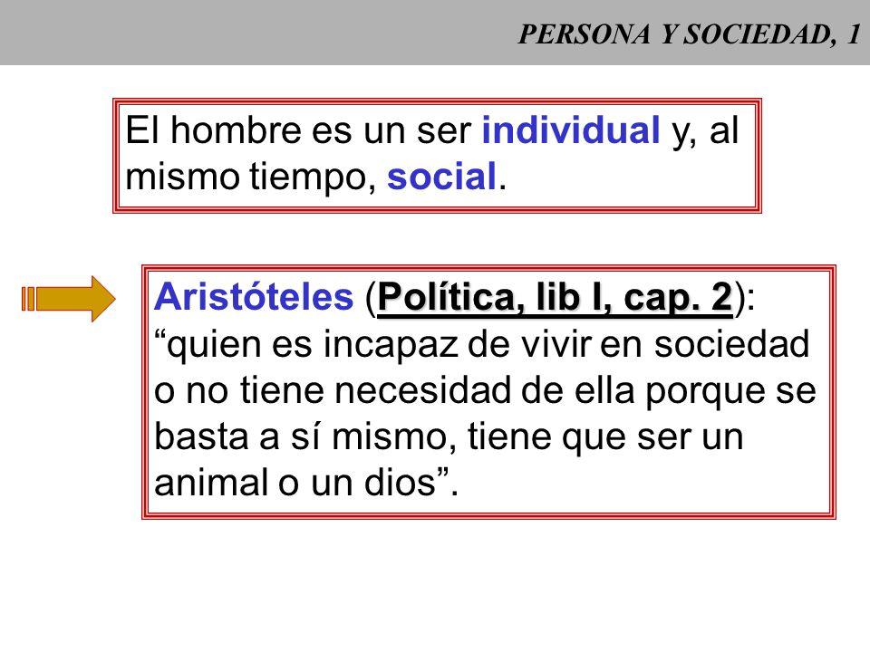 PERSONA Y SOCIEDAD, 1 El hombre es un ser individual y, al mismo tiempo, social.