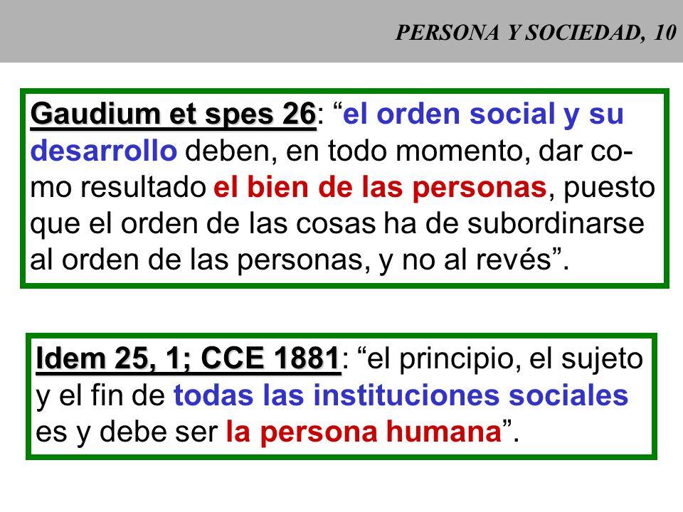 PERSONA Y SOCIEDAD, 9 Para la Iglesia, la sociedad no es ni una mera agrega- ción de individuos (indivi- dualismo), ni un colectivo en el que se diluy