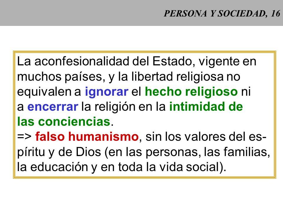 PERSONA Y SOCIEDAD, 15 El bien común tiene, ante todo, una dimensión teolo- gal porque la plenitud hu- mana no es posible sin Dios, que es el Bien com
