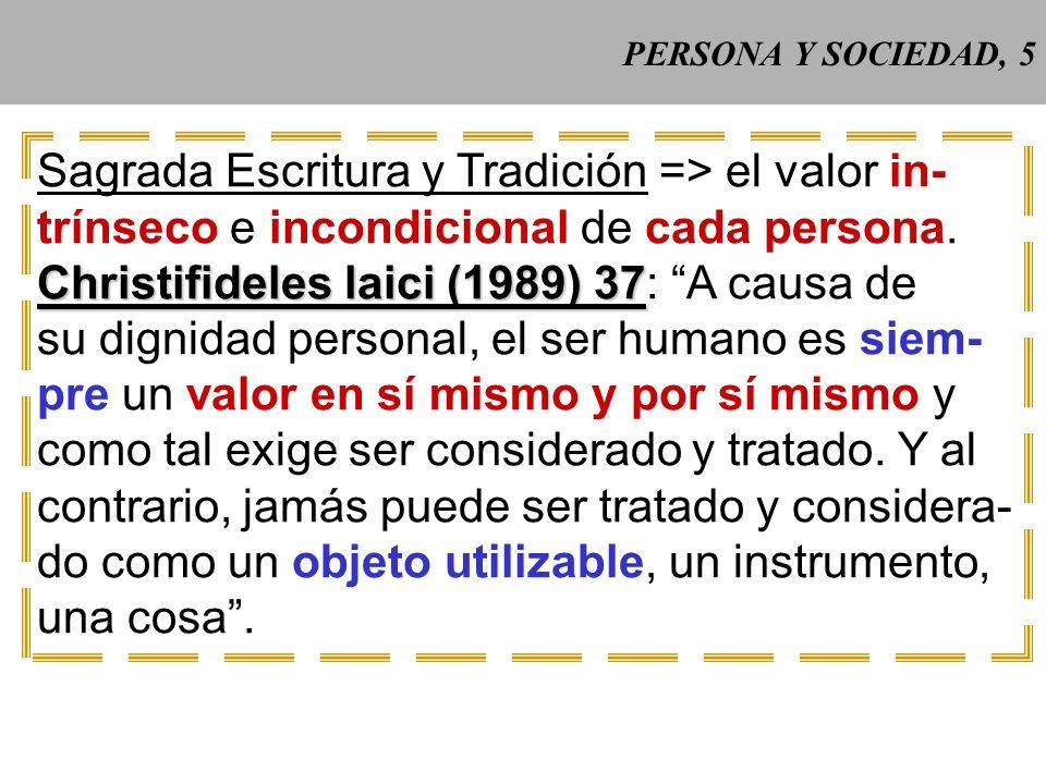 PERSONA Y SOCIEDAD, 5 Sagrada Escritura y Tradición => el valor in- trínseco e incondicional de cada persona.