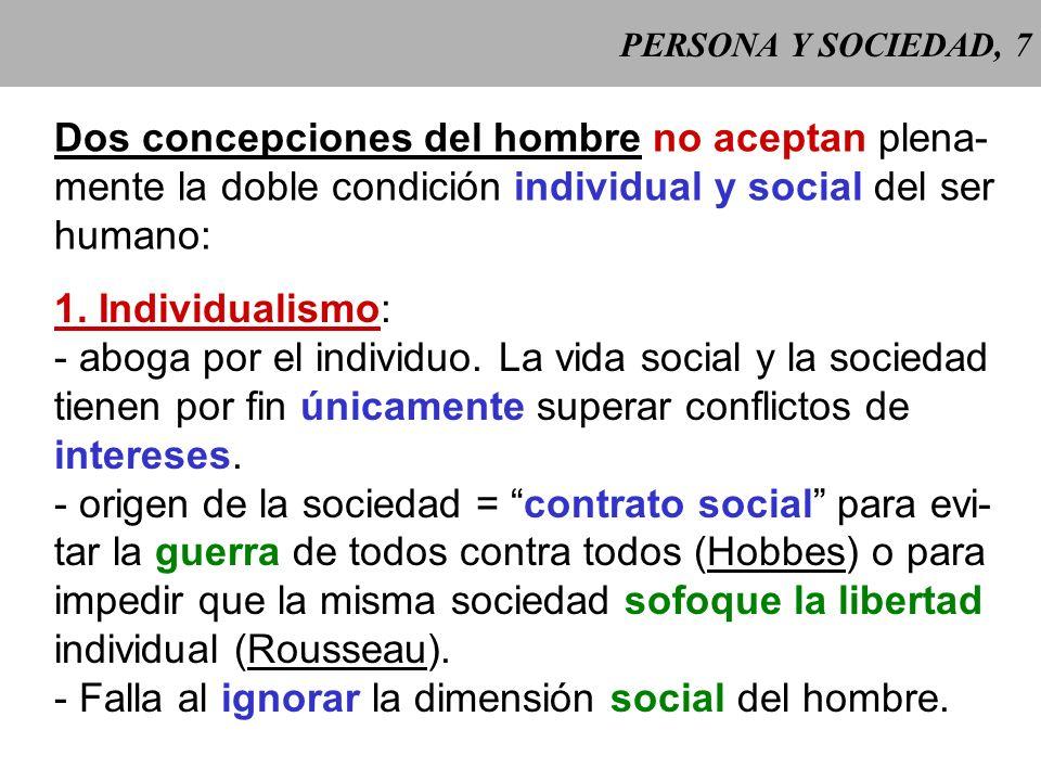 PERSONA Y SOCIEDAD, 7 Dos concepciones del hombre no aceptan plena- mente la doble condición individual y social del ser humano: 1.