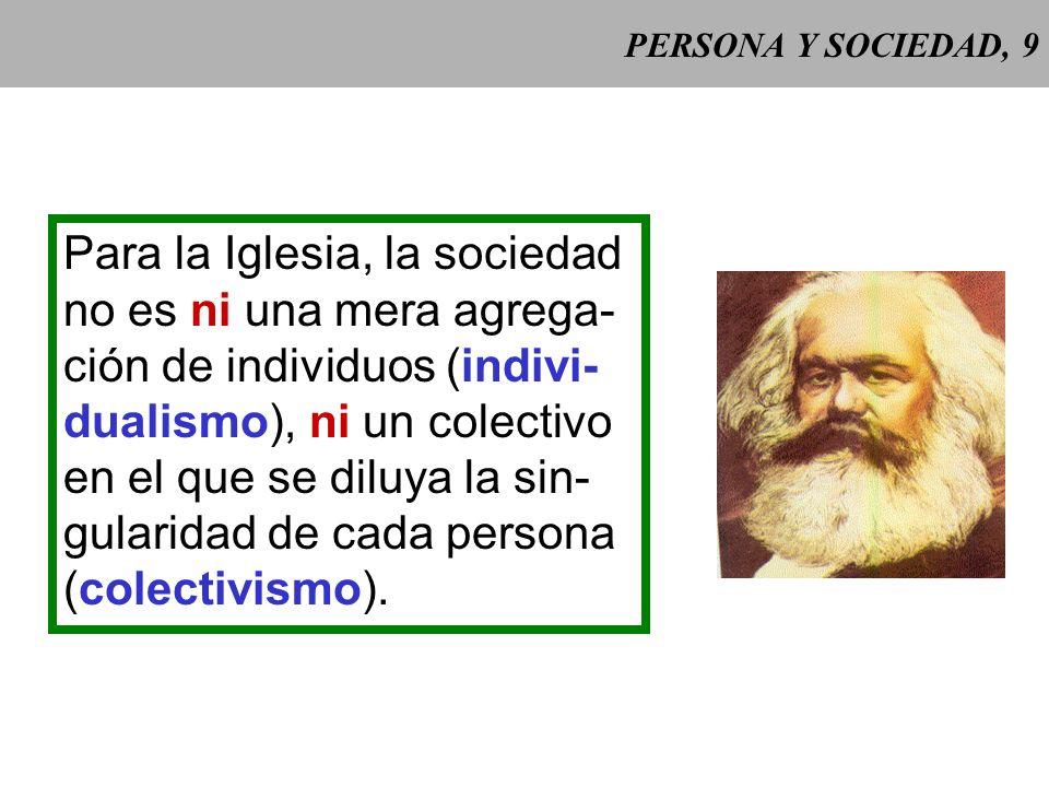 PERSONA Y SOCIEDAD, 8 Dos concepciones del hombre no aceptan plena- mente la doble condición individual y social del ser humano: 2. Colectivismo: - la