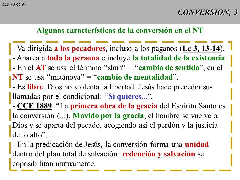 CONVERSION, 3 Algunas características de la conversión en el NT Lc 3, 13-14 - Va dirigida a los pecadores, incluso a los paganos (Lc 3, 13-14).