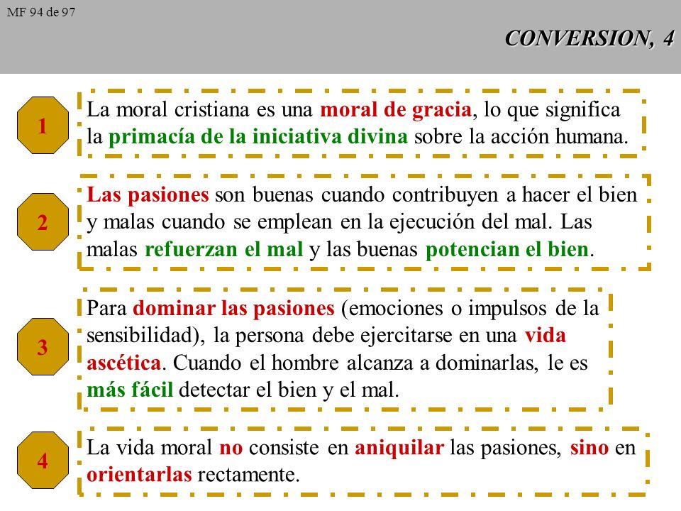 CONVERSION, 4 1 La moral cristiana es una moral de gracia, lo que significa la primacía de la iniciativa divina sobre la acción humana.