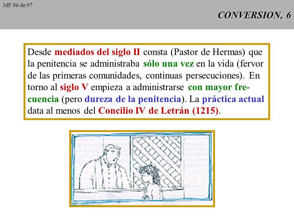 CONVERSION, 6 Desde mediados del siglo II consta (Pastor de Hermas) que la penitencia se administraba sólo una vez en la vida (fervor de las primeras comunidades, continuas persecuciones).