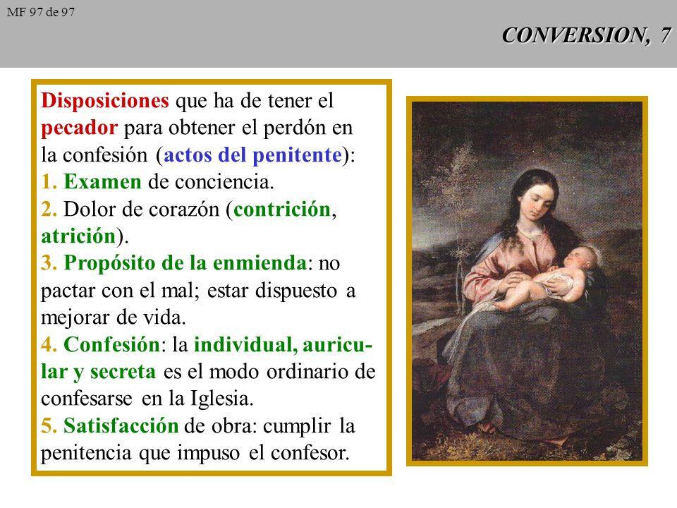 CONVERSION, 7 Disposiciones que ha de tener el pecador para obtener el perdón en la confesión (actos del penitente): 1.