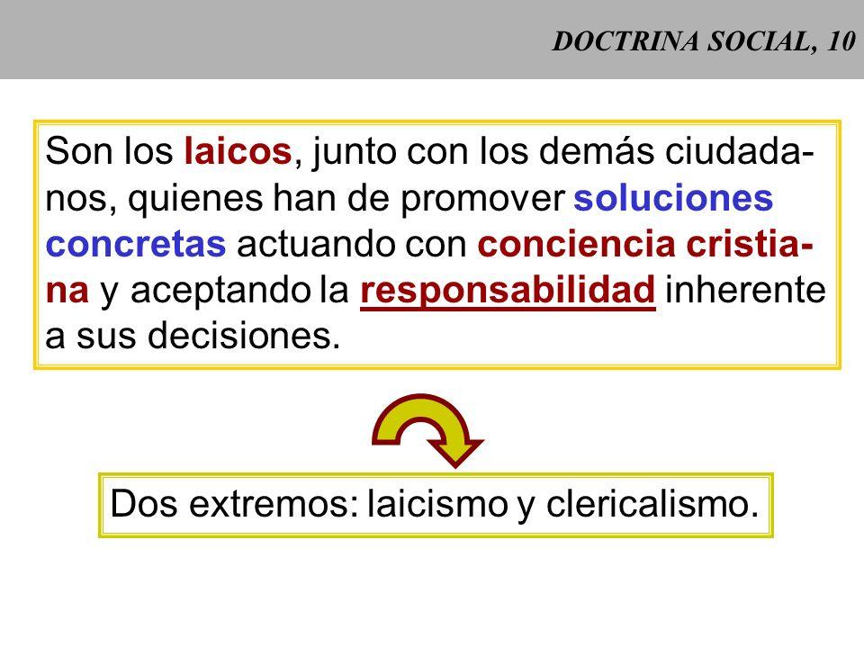 DOCTRINA SOCIAL, 9 Los juicios del Magisterio no se refieren a cuestiones técni- cas, económicas o políticas, sino a la dimensión ética de la realidad