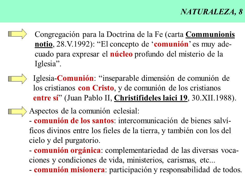 NATURALEZA, 8 Congregación para la Doctrina de la Fe (carta Communionis notio, 28.V.1992): El concepto de comunión es muy ade- cuado para expresar el