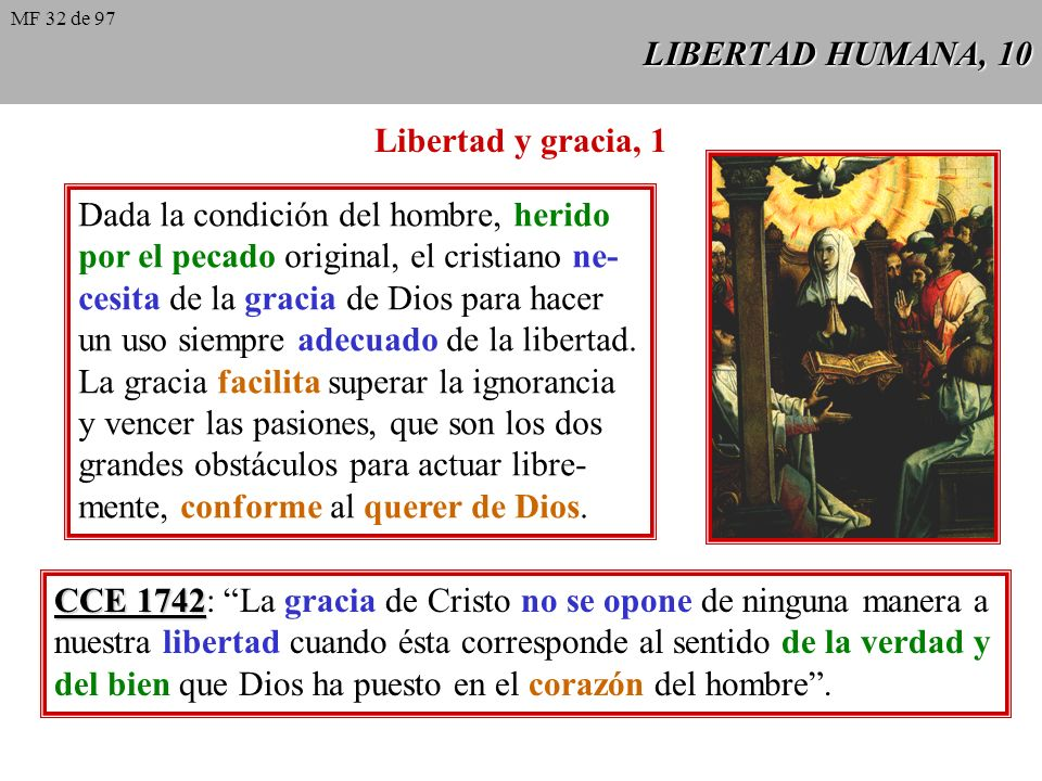 LIBERTAD HUMANA, 9 CCE 1734 CCE 1734: La libertad hace al hombre responsable de sus actos en la medida en que éstos son voluntarios. El progreso en la