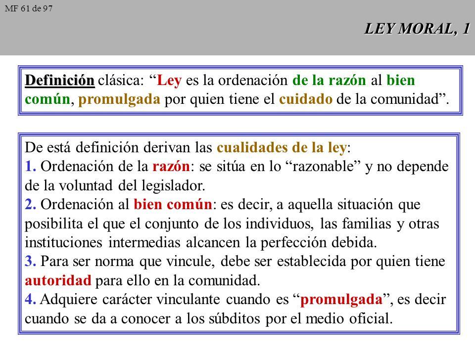 LEY MORAL, 1 Definición Definición clásica: Ley es la ordenación de la razón al bien común, promulgada por quien tiene el cuidado de la comunidad.