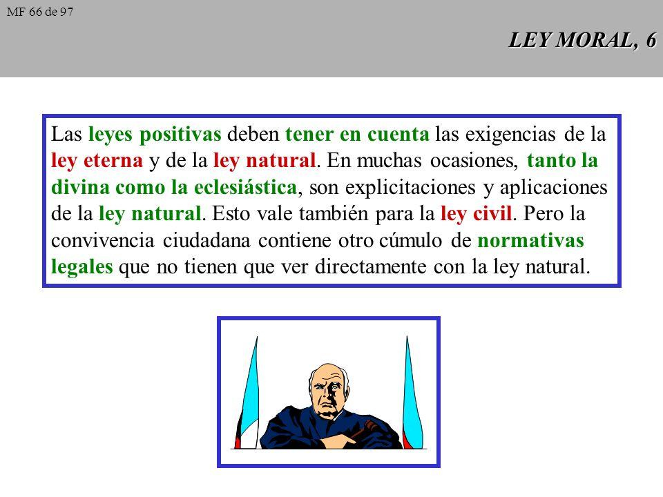 LEY MORAL, 5 La ley positiva es la que es promulgada por un legislador concreto que goza de autoridad para legislar. Puede ser divina o humana, y la h