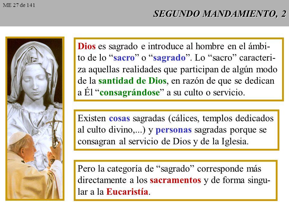 SEGUNDO MANDAMIENTO, 2 Dios es sagrado e introduce al hombre en el ámbi- to de lo sacro o sagrado.