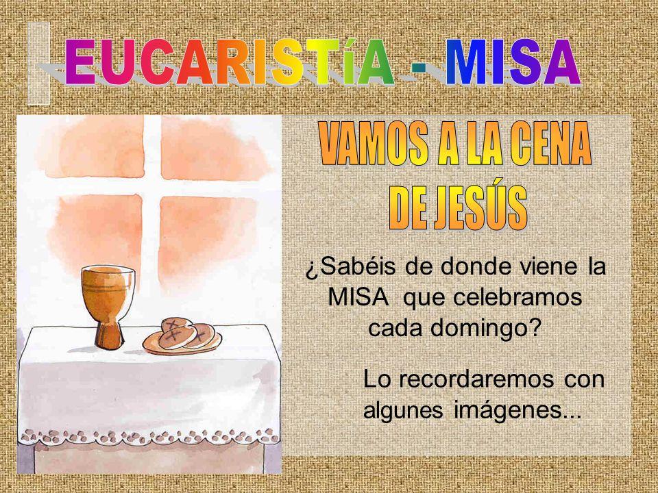 ¿Sabéis de donde viene la MISA que celebramos cada domingo? Lo recordaremos con algunes imágenes...