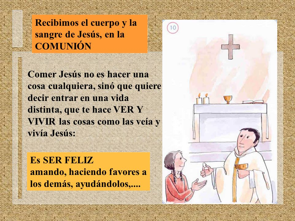 Recibimos el cuerpo y la sangre de Jesús, en la COMUNIÓN Comer Jesús no es hacer una cosa cualquiera, sinó que quiere decir entrar en una vida distint