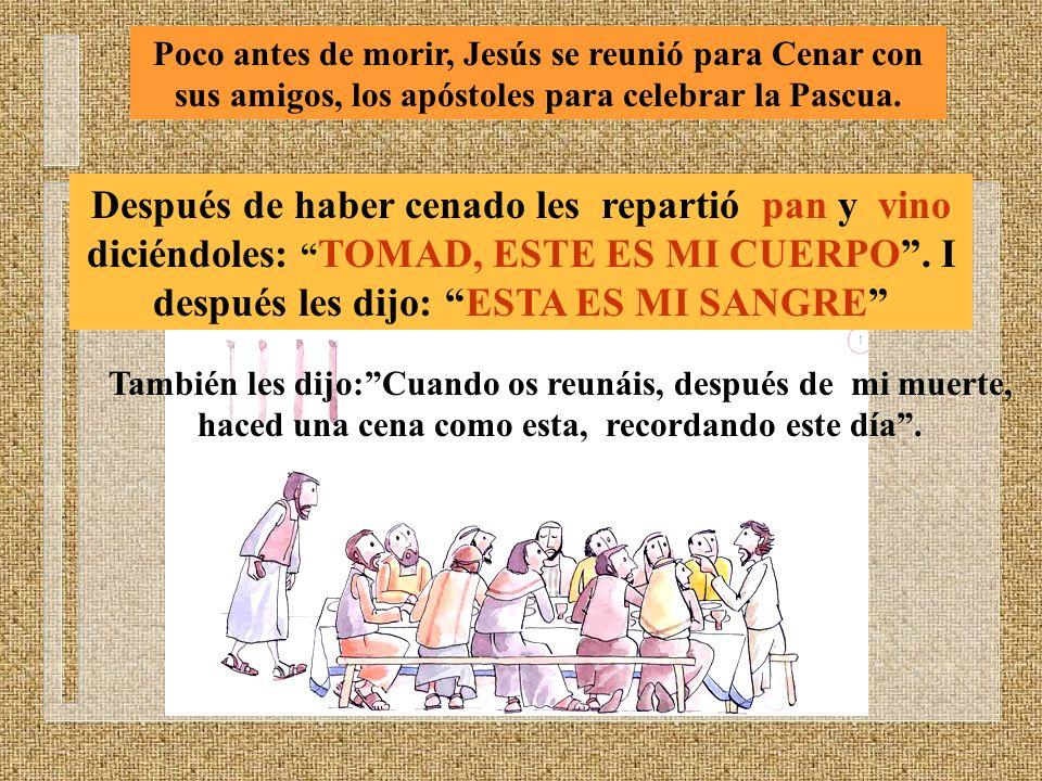 Poco antes de morir, Jesús se reunió para Cenar con sus amigos, los apóstoles para celebrar la Pascua. Después de haber cenado les repartió pan y vino