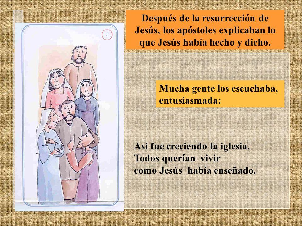 Después de la resurrección de Jesús, los apóstoles explicaban lo que Jesús había hecho y dicho. Mucha gente los escuchaba, entusiasmada: Así fue creci