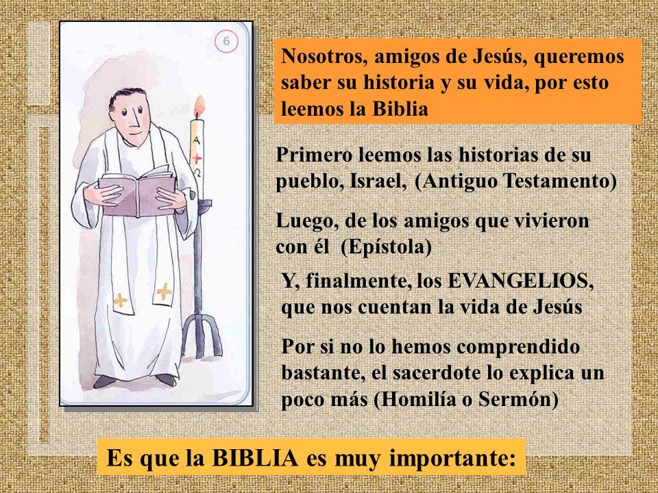Nosotros, amigos de Jesús, queremos saber su historia y su vida, por esto leemos la Biblia Primero leemos las historias de su pueblo, Israel, (Antiguo