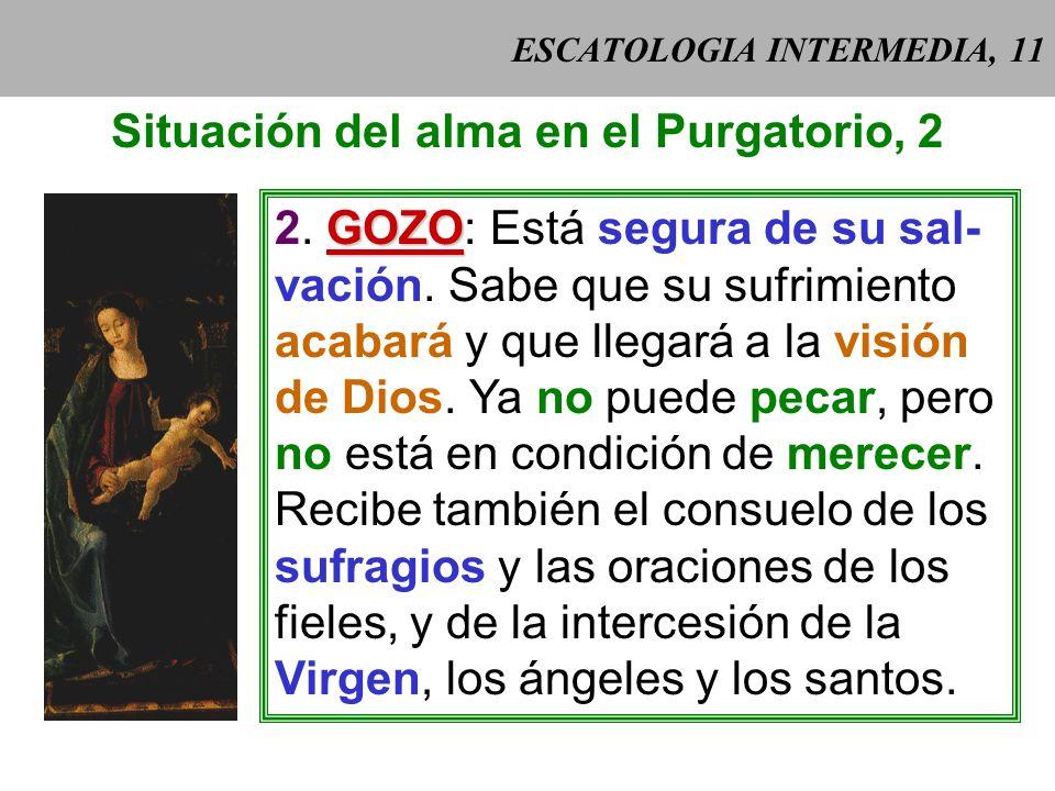 ESCATOLOGIA INTERMEDIA, 10 Situación del alma en el Purgatorio, 1 DOLOR 1. DOLOR: sufre penas purgato- rias. Los teólogos, por analogía con el infiern