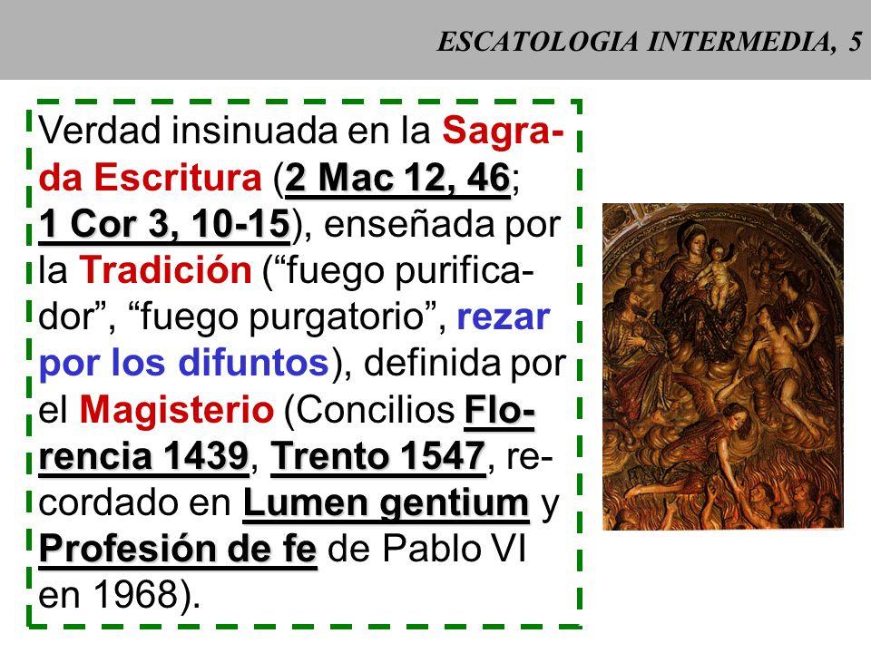 ESCATOLOGIA INTERMEDIA, 4 CCE 1030 CCE 1030: Los que mueren en la gracia y en la amistad de Dios, pero imperfecta- mente purificados, aunque están seg
