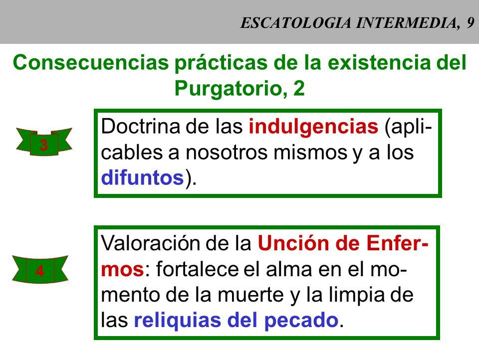 ESCATOLOGIA INTERMEDIA, 8 Consecuencias prácticas de la existencia del Purgatorio, 1 1 Actitud cristiana ante el dolor y el su- frimiento (purifican y