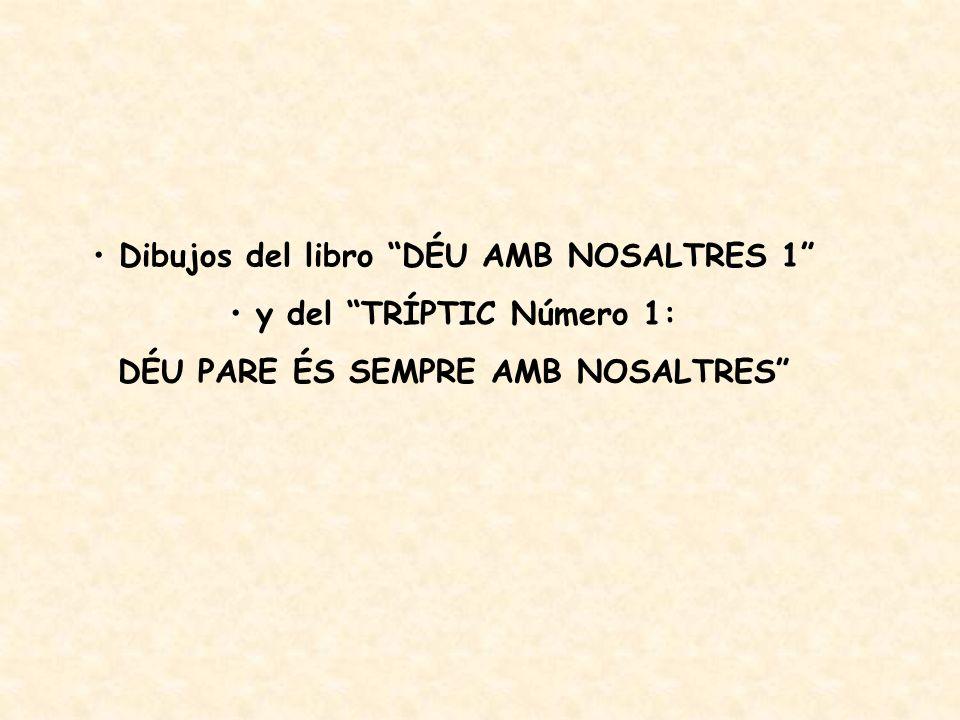 Dibujos del libro DÉU AMB NOSALTRES 1 y del TRÍPTIC Número 1: DÉU PARE ÉS SEMPRE AMB NOSALTRES