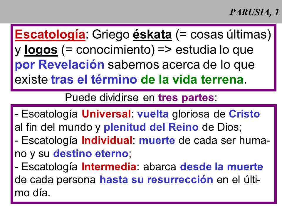 PARUSIA, 1 Escatología: Griego éskata (= cosas últimas) y logos (= conocimiento) => estudia lo que por Revelación sabemos acerca de lo que existe tras el término de la vida terrena.