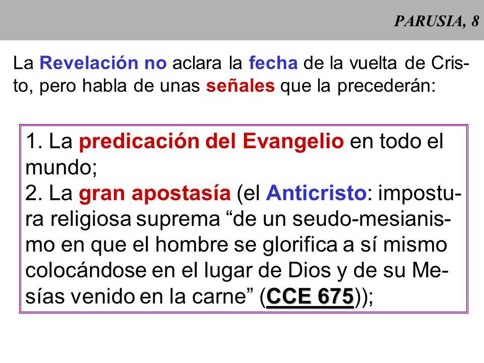 PARUSIA, 8 La Revelación no aclara la fecha de la vuelta de Cris- to, pero habla de unas señales que la precederán: 1.