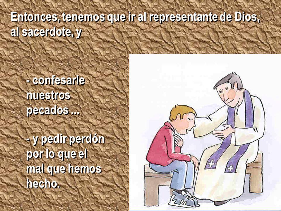 Entonces, tenemos que ir al representante de Dios, al sacerdote, y Entonces, tenemos que ir al representante de Dios, al sacerdote, y - confesarle nue