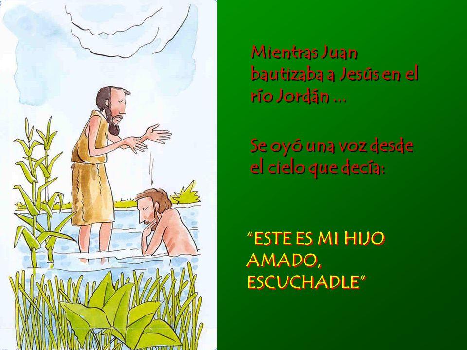 Mientras Juan bautizaba a Jesús en el río Jordán...