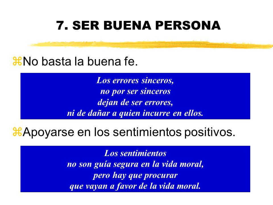 7. SER BUENA PERSONA Una buena educación sentimental ha de ayudar, entre otras cosas, a aprender, en lo posible, a disfrutar haciendo el bien y sentir