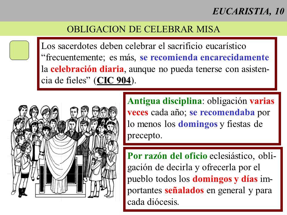 EUCARISTIA, 10 OBLIGACION DE CELEBRAR MISA Los sacerdotes deben celebrar el sacrificio eucarístico frecuentemente; es más, se recomienda encarecidamen