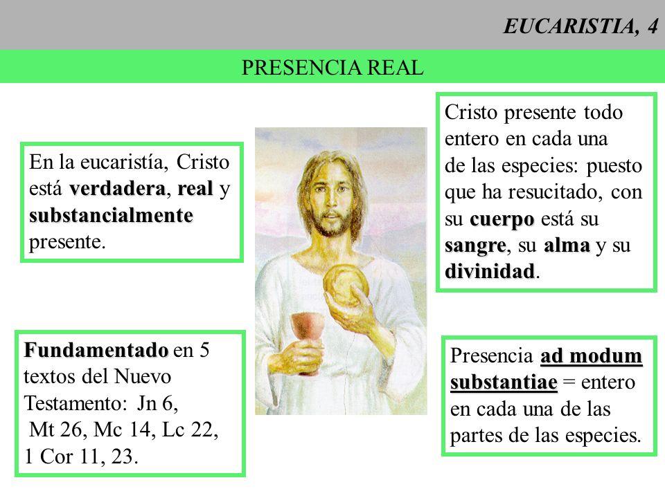 EUCARISTIA, 4 PRESENCIA REAL Cristo presente todo entero en cada una de las especies: puesto que ha resucitado, con cuerpo su cuerpo está su sangrealm
