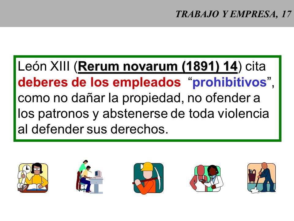 TRABAJO Y EMPRESA, 17 Rerum novarum (1891) 14 León XIII (Rerum novarum (1891) 14) cita deberes de los empleados prohibitivos, como no dañar la propiedad, no ofender a los patronos y abstenerse de toda violencia al defender sus derechos.