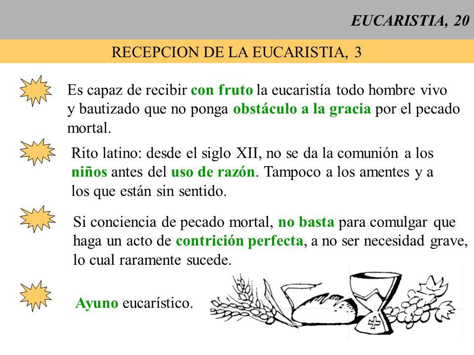 EUCARISTIA, 20 RECEPCION DE LA EUCARISTIA, 3 Es capaz de recibir con fruto la eucaristía todo hombre vivo y bautizado que no ponga obstáculo a la grac