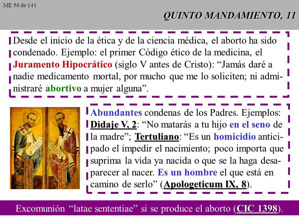 QUINTO MANDAMIENTO, 11 Desde el inicio de la ética y de la ciencia médica, el aborto ha sido condenado.
