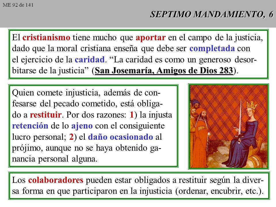 SEPTIMO MANDAMIENTO, 6 El cristianismo tiene mucho que aportar en el campo de la justicia, dado que la moral cristiana enseña que debe ser completada con el ejercicio de la caridad.