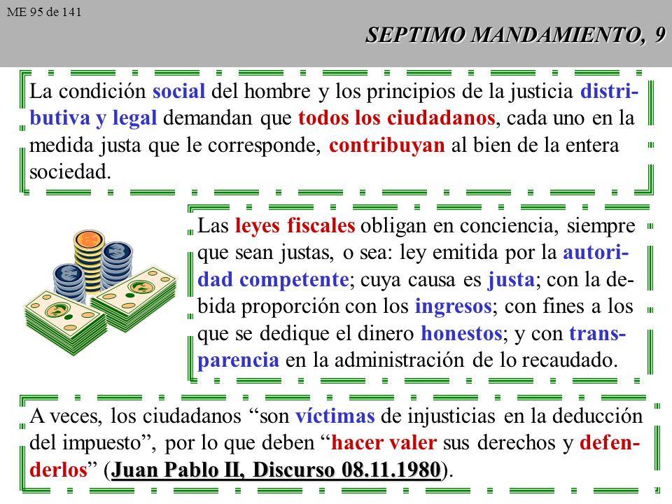 SEPTIMO MANDAMIENTO, 9 La condición social del hombre y los principios de la justicia distri- butiva y legal demandan que todos los ciudadanos, cada uno en la medida justa que le corresponde, contribuyan al bien de la entera sociedad.
