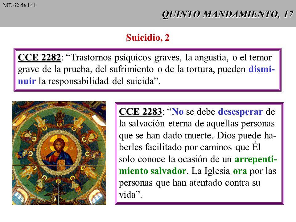 QUINTO MANDAMIENTO, 16 CCE 2280 CCE 2280: Cada cual es responsable de su vida delante de Dios que se la ha dado. Él sigue siendo su soberano Dueño. No