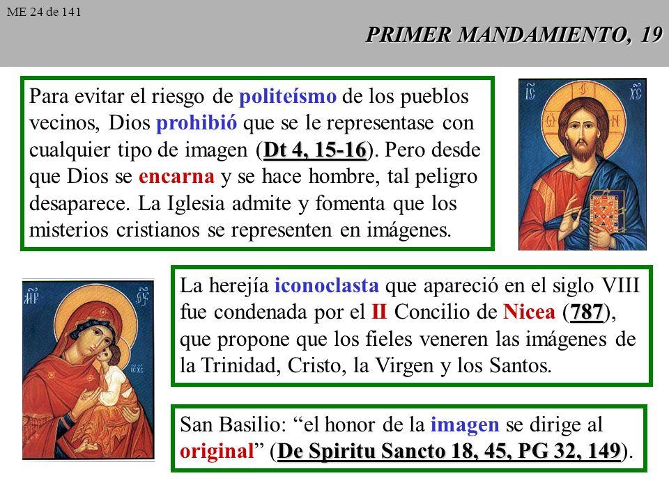 PRIMER MANDAMIENTO, 19 Para evitar el riesgo de politeísmo de los pueblos vecinos, Dios prohibió que se le representase con Dt 4, 15-16 cualquier tipo de imagen (Dt 4, 15-16).