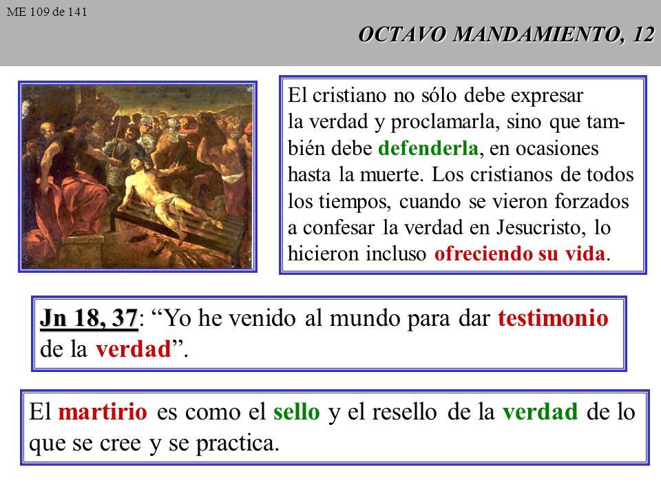 OCTAVO MANDAMIENTO, 12 El cristiano no sólo debe expresar la verdad y proclamarla, sino que tam- bién debe defenderla, en ocasiones hasta la muerte.