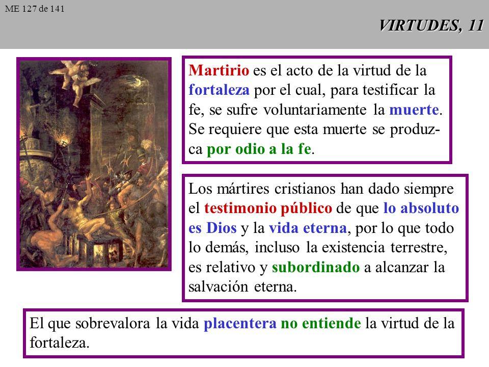 VIRTUDES, 10 La fortaleza equivale al imperativo cristiano de cumplir en todo, también en lo arduo, la voluntad de Dios. Debe superar el desor- den en