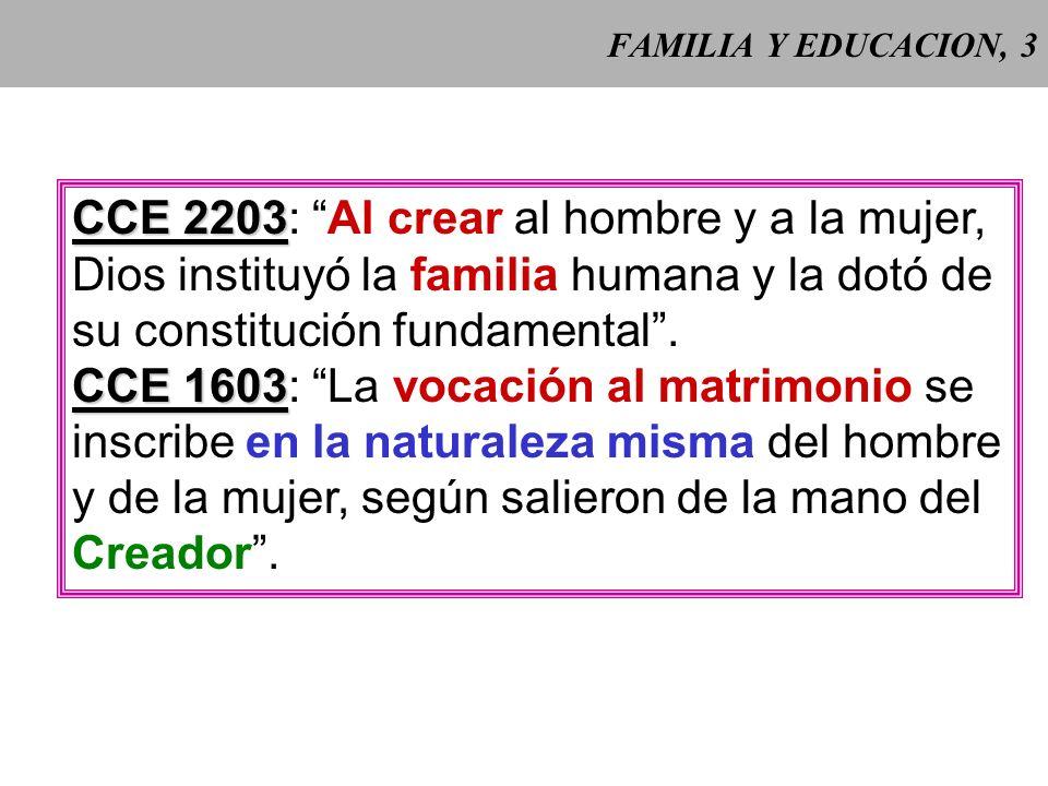 FAMILIA Y EDUCACION, 2 El matrimonio y la familia no son una invención humana, sino que responden a los planes del Creador.