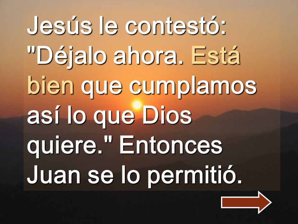 Jesús le contestó: Déjalo ahora.
