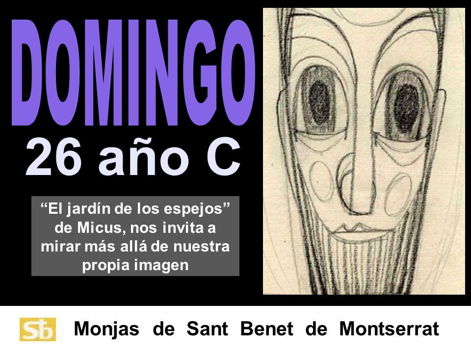 Monjas de Sant Benet de Montserrat 26 año C El jardín de los espejos de Micus, nos invita a mirar más allá de nuestra propia imagen