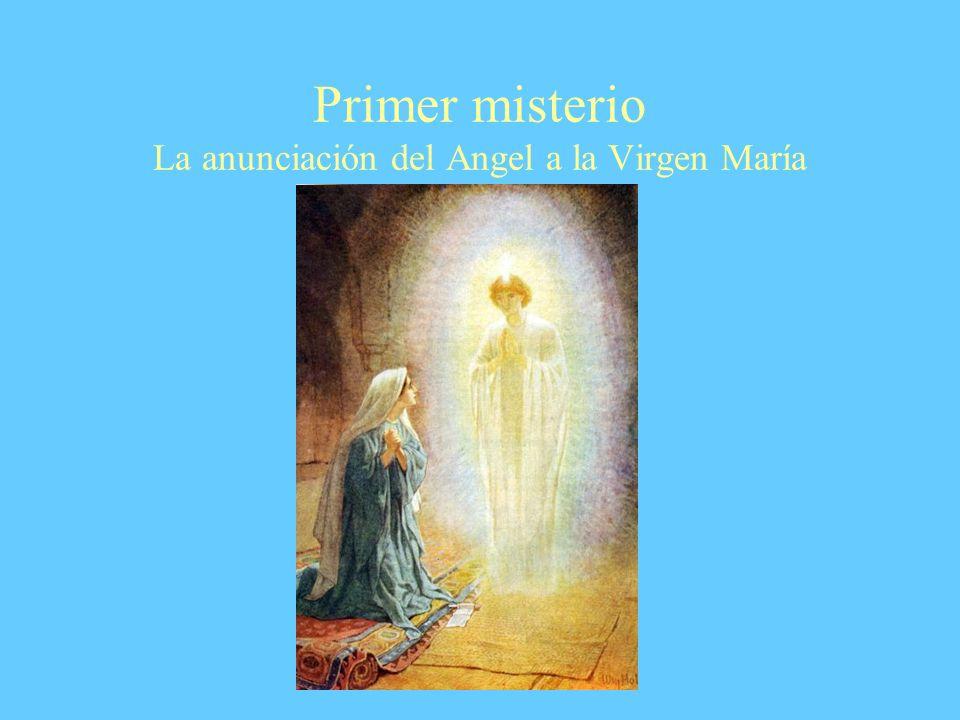 Primer misterio La anunciación del Angel a la Virgen María
