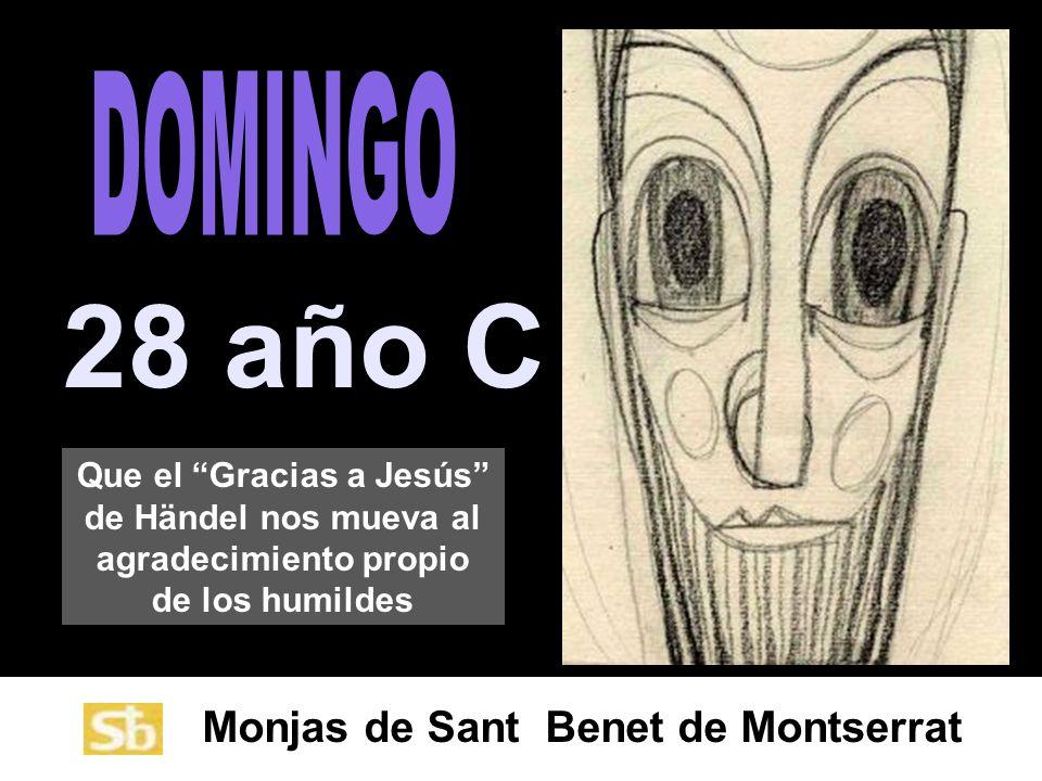 Monjas de Sant Benet de Montserrat 28 año C Que el Gracias a Jesús de Händel nos mueva al agradecimiento propio de los humildes