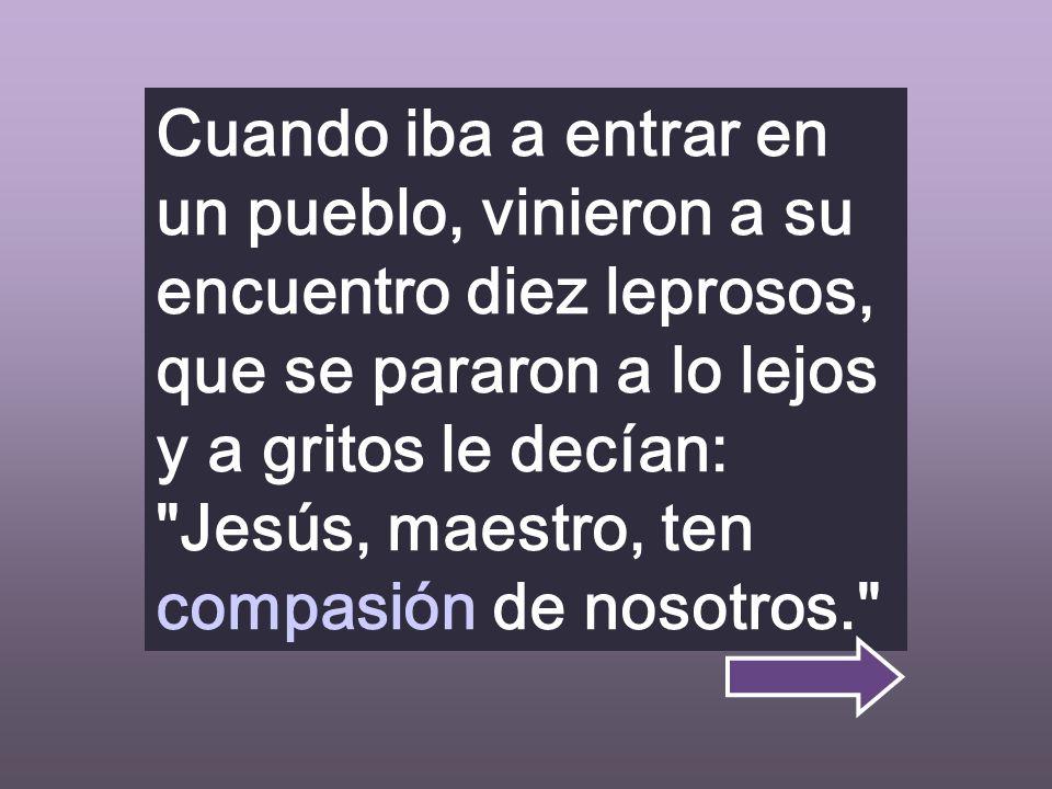 Jesús, haznos compasivos para recibir el Reino con todos los abandonados, así juntos te alabaremos agradecidos