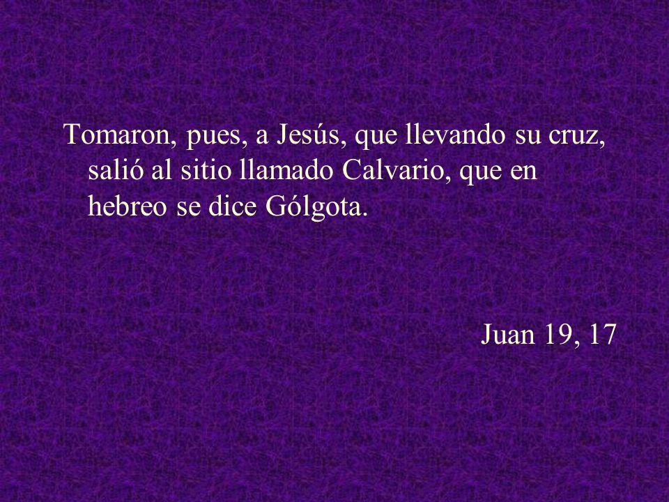 Tomaron, pues, a Jesús, que llevando su cruz, salió al sitio llamado Calvario, que en hebreo se dice Gólgota. Juan 19, 17