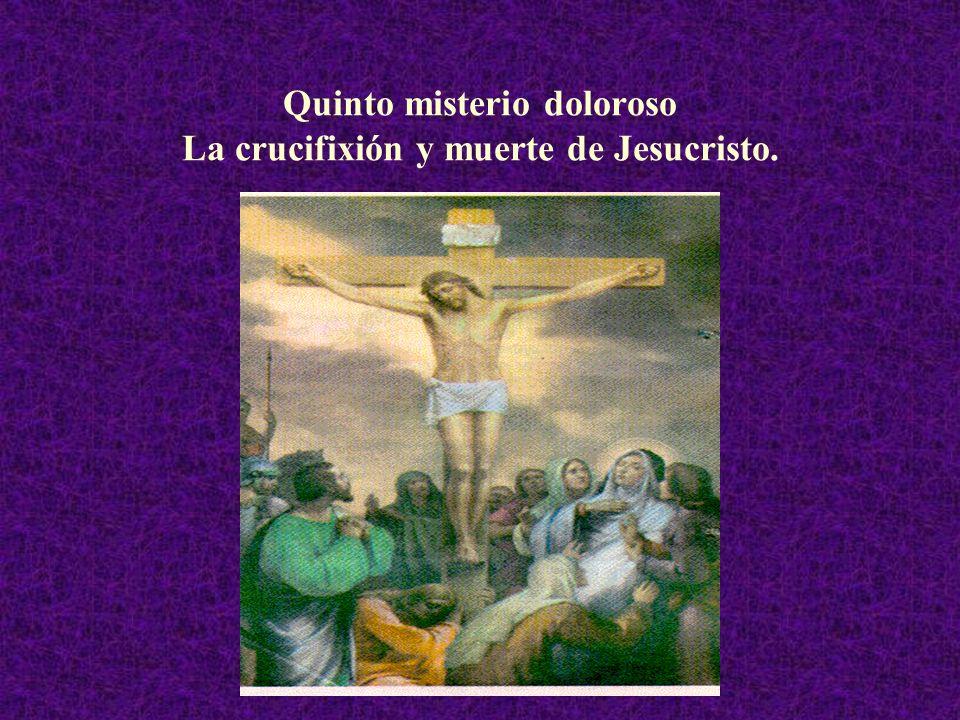 Quinto misterio doloroso La crucifixión y muerte de Jesucristo.